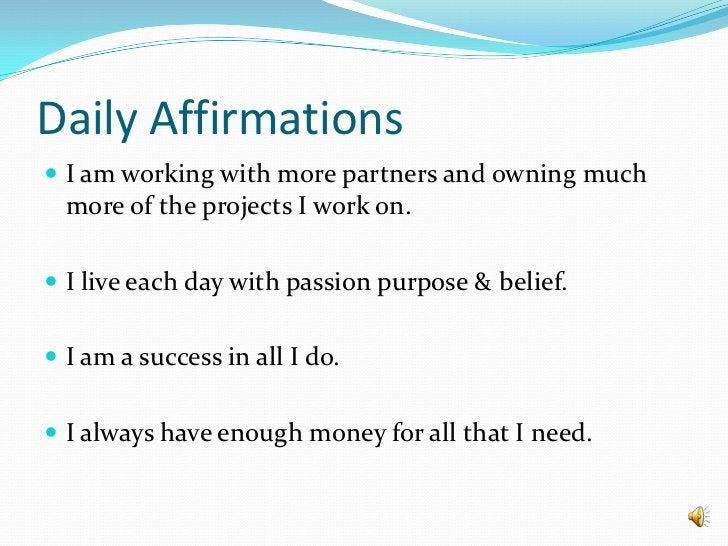 Daily Affirmations<br />I am working with more partners and owning much more of the projects I work on.<br />I live each ...