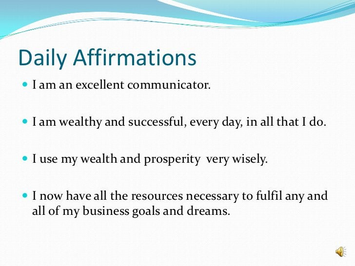 Daily Affirmations<br />I am an excellent communicator.<br />I am wealthy and successful, every day, in all that I do.<br ...