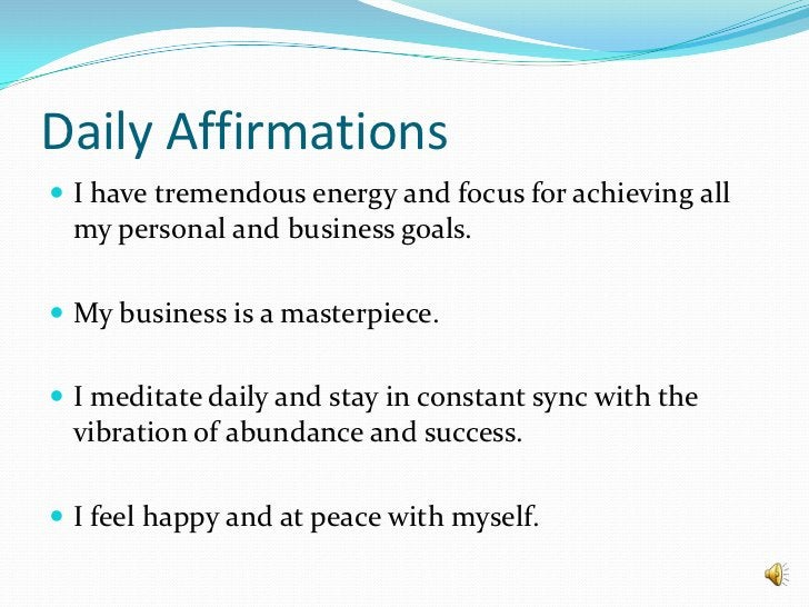 Daily Affirmations<br />I have tremendous energy and focus for achieving all my personal and business goals.<br />My busin...