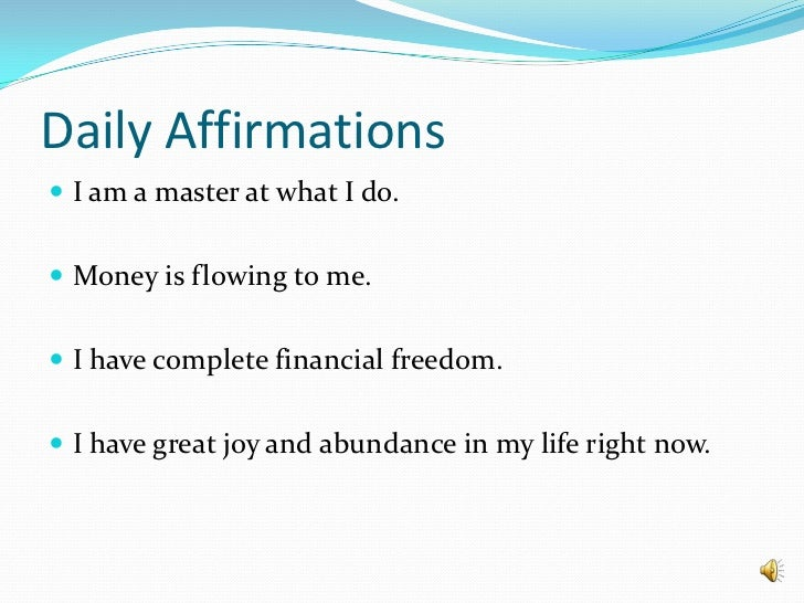 Daily Affirmations<br />I am a master at what I do.<br />Money is flowing to me.<br />I have complete financial freedom.<b...