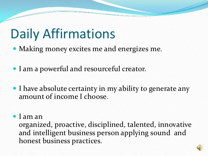Daily Affirmations<br />Making money excites me and energizes me.<br />I am a powerful and resourceful creator.<br />I hav...
