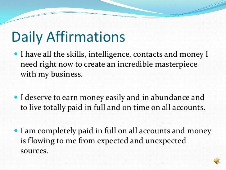 Daily Affirmations<br />I have all the skills, intelligence, contacts and money I need right now to create an incredible ...