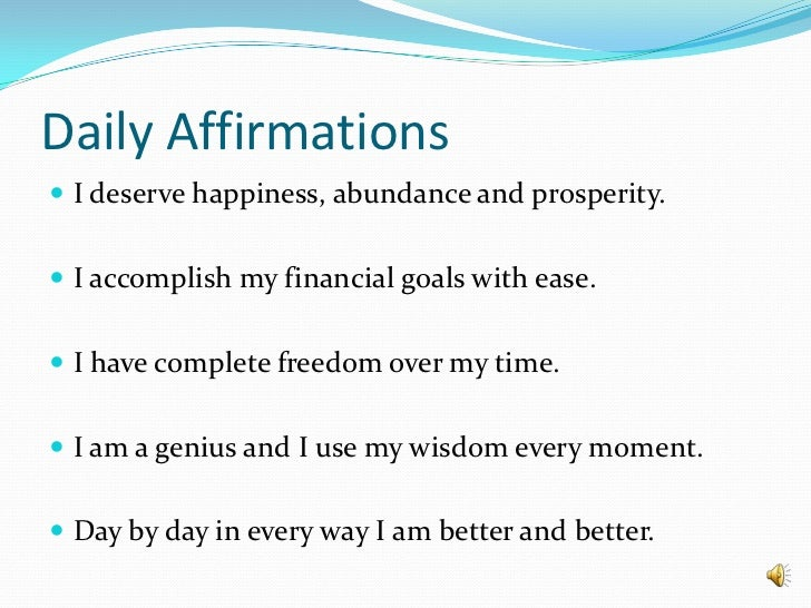 Daily Affirmations<br />I deserve happiness, abundance and prosperity.<br />I accomplish my financial goals with ease.<br ...