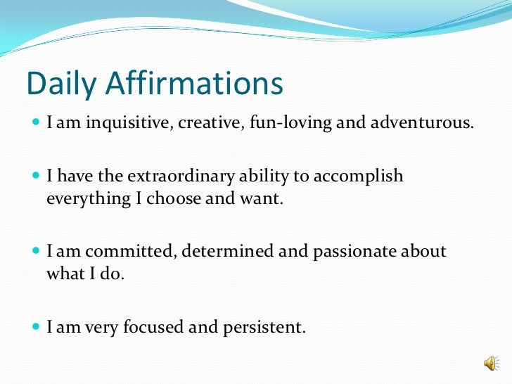Daily Affirmations<br />I am inquisitive, creative, fun-loving and adventurous.<br />I have the extraordinary ability to a...