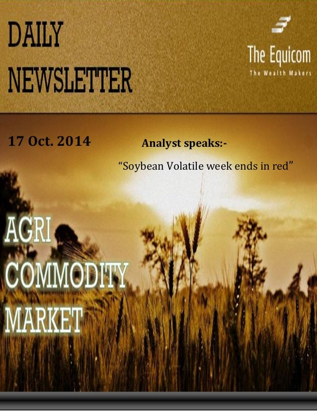 """`  www.TheEquicom.com 09200009266  Page 1  """"Soybean Volatile week ends in red""""  17 Oct. 2014  Analyst speaks:-"""