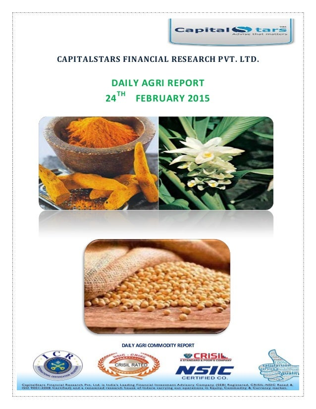 DAILY AGRI COMMODITY REPORT CAPITALSTARS FINANCIAL RESEARCH PVT. LTD. DAILY AGRI REPORT 24 TH FEBRUARY 2015