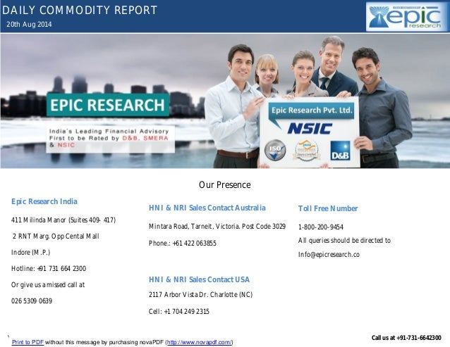 YOUR MINTVISORY Call us at +91-731-6642300 20th Aug 2014 DAILY COMMODITY REPORT Our Presence Epic Research India 411 Milin...