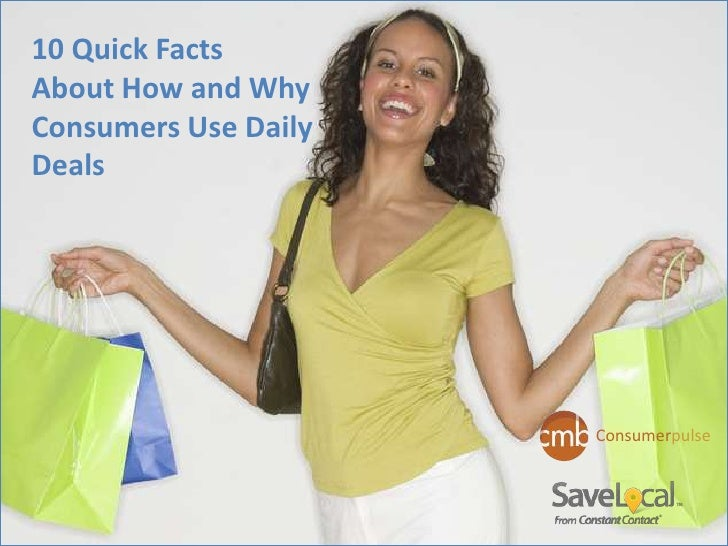 10 Quick FactsAbout How and WhyConsumers Use DailyDeals                      Consumerpulse