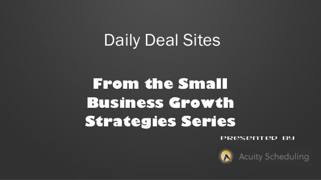 Daily Deal Sites From the Small Business Growth Strategies Series Presented by