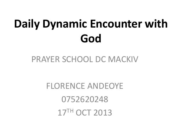 Daily Dynamic Encounter with God PRAYER SCHOOL DC MACKIV FLORENCE ANDEOYE 0752620248 17TH OCT 2013