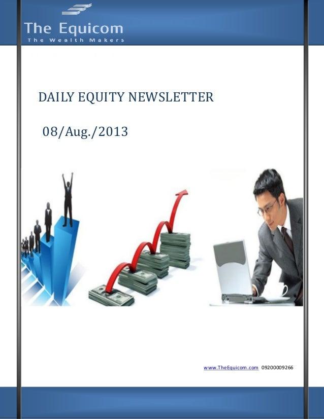 www.TheEquicom.com +919200009266 www.TheEquicom.com 09200009266 DAILY EQUITY NEWSLETTER 08/Aug./2013