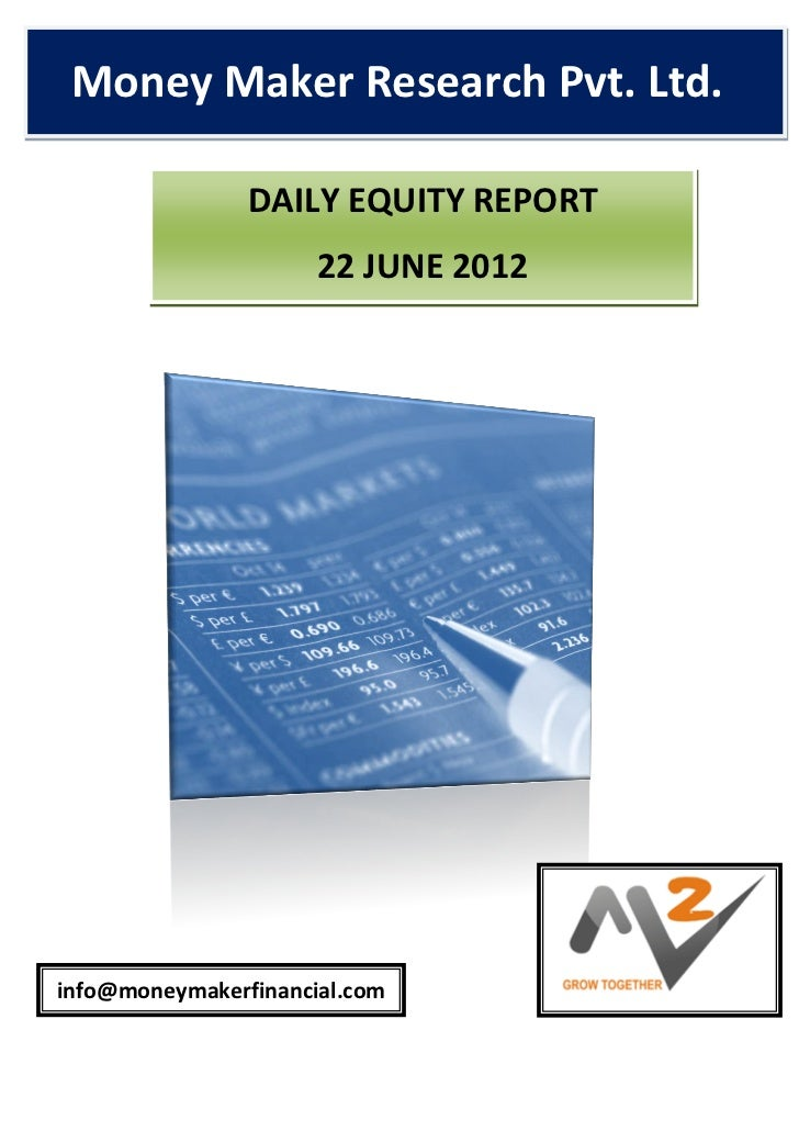 Money Maker Research Pvt. Ltd.                DAILY EQUITY REPORT                      22 JUNE 2012info@moneymakerfinancia...