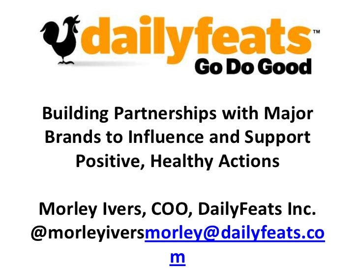 Building Partnerships with Major Brands to Influence and Support Positive, Healthy Actions<br />Morley Ivers, COO, DailyFe...