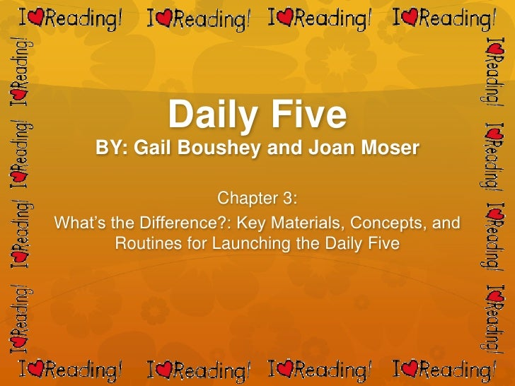 Daily Five     BY: Gail Boushey and Joan Moser                      Chapter 3:What's the Difference?: Key Materials, Conce...