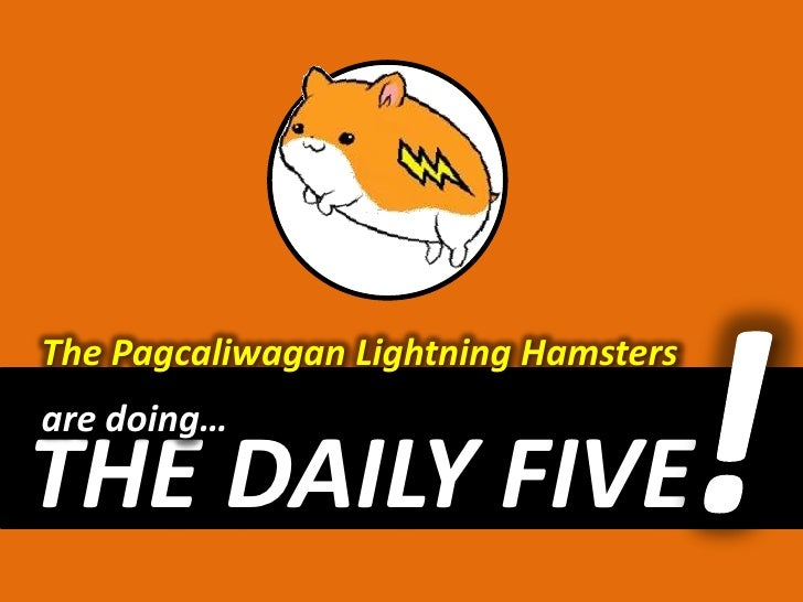 The Pagcaliwagan Lightning Hamsters<br />!<br />are doing…<br />THE DAILY FIVE<br />