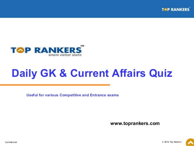 © 2016 Top RankersConfidential www.toprankers.com Daily GK & Current Affairs Quiz Useful for various Competitive and Entra...
