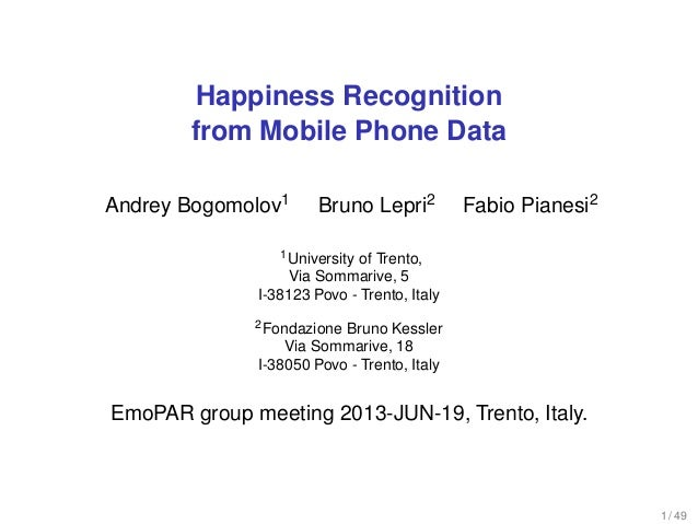 Happiness Recognitionfrom Mobile Phone DataAndrey Bogomolov1 Bruno Lepri2 Fabio Pianesi21University of Trento,Via Sommariv...