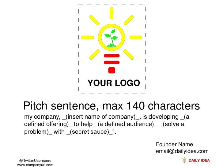 Pitch sentence, max 140 characters   my company, _(insert name of company)_, is developing _(a   defined offering)_ to hel...