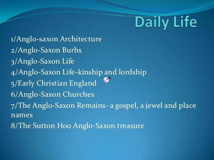 Daily Life<br />1/Anglo-saxon Architecture<br />2/Anglo-Saxon Burhs<br />3/Anglo-Saxon Life<br />4/Anglo-Saxon Life-kinshi...