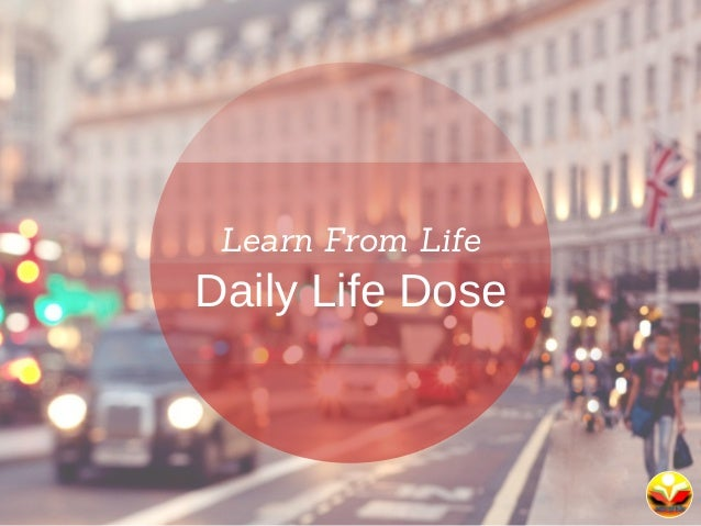 Learn From Life Daily Life Dose