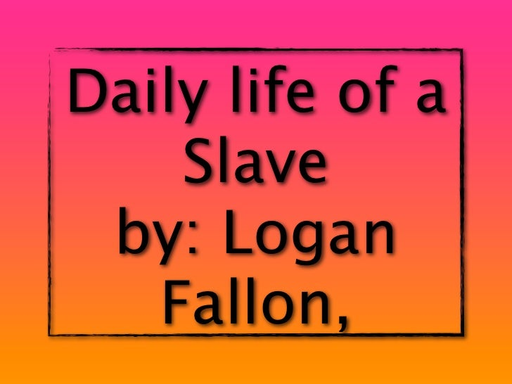 slavery and daily life They resisted slavery through everyday acts, while also occasionally plotting   enslaved men and women engaged in acts of everyday resistance, such as.