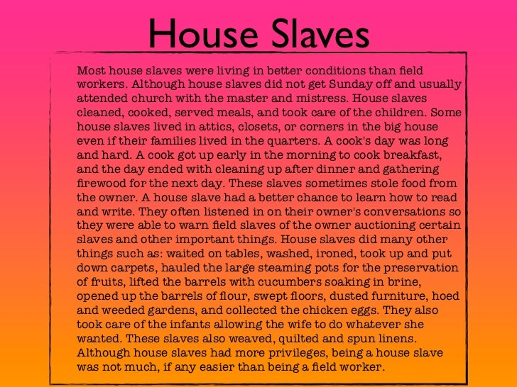the life of a slave Living conditions by: nicholas boston: page 1 | 2: to a degree, the material conditions of slave life were predetermined by the status of the slave during the early colonial period, slaves and.