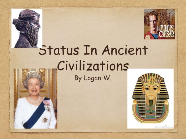 Status In Ancient Civilizations By Logan W.