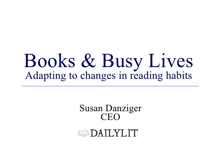 Books & Busy Lives Adapting to changes in reading habits Susan Danziger CEO