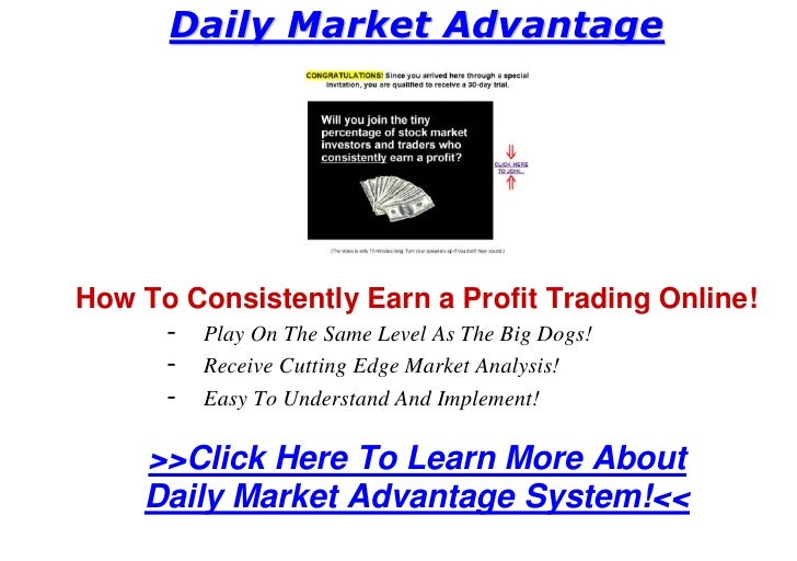 Daily Market Advantage     How To Consistently Earn a Profit Trading Online!      - Play On The Same Level As The Big Dogs...