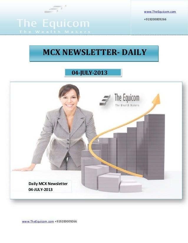 www.TheEquicom.com +919200009266 04-JULY-2013 www.TheEquicom.com +919200009266 MCX NEWSLETTER- DAILY Daily MCX Newsletter ...
