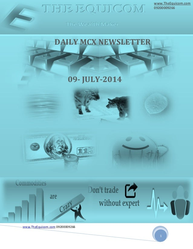 www.TheEquicom.com 09200009266 1 PPP P 09- JULY-2014 DAILY MCX NEWSLETTER www.TheEquicom.com 09200009266
