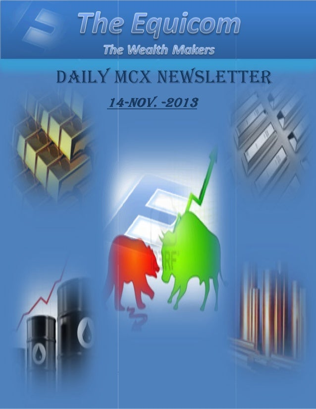 DAILY MCX NEWSLETTER 14-NOV. -2013 NOV.  THE EQUICOM PROFIT UPDATE: PLEASE CLOSE YOUR POSITION IN COPPER, OUR SL TRIGGERED...