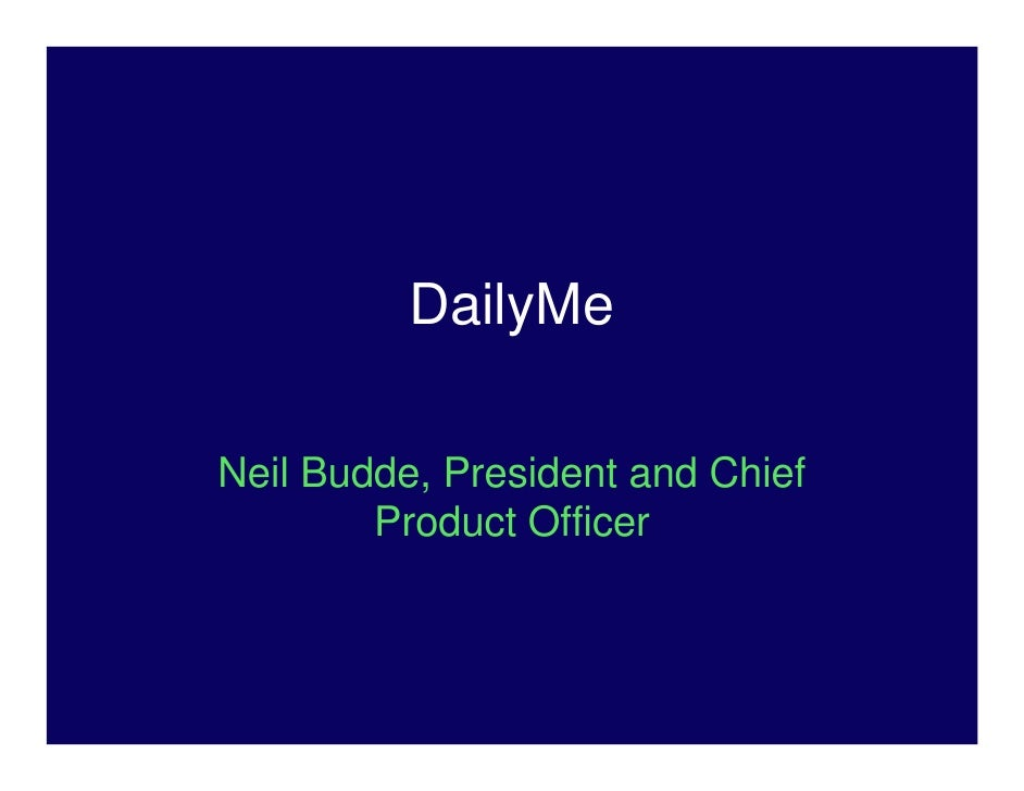 DailyMe  Neil Budde, President and Chief         Product Officer