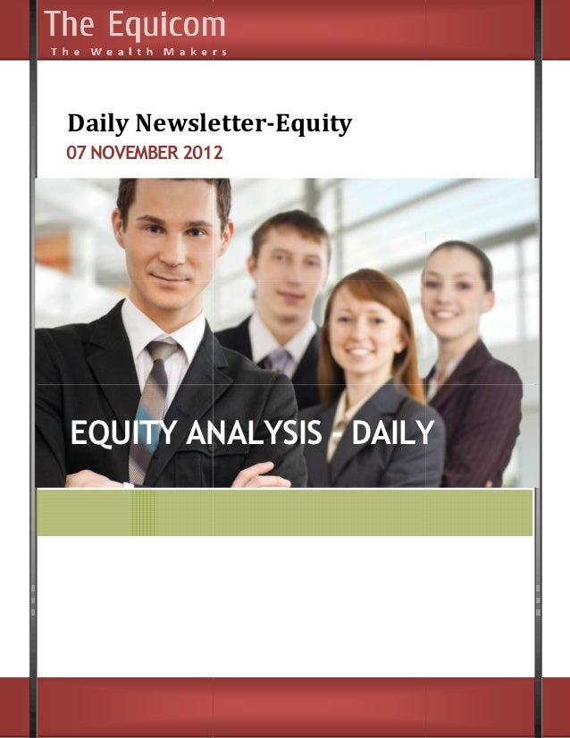 Daily Newsletter      Newsletter-Equity07 NOVEMBER 2012EQUITY ANALYSIS - DAILY