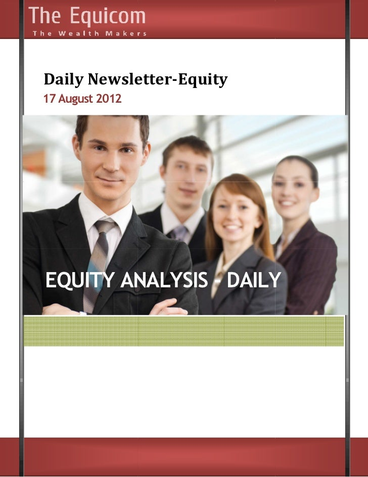 Daily Newsletter      Newsletter-Equity17 August 2012EQUITY ANALYSIS - DAILY