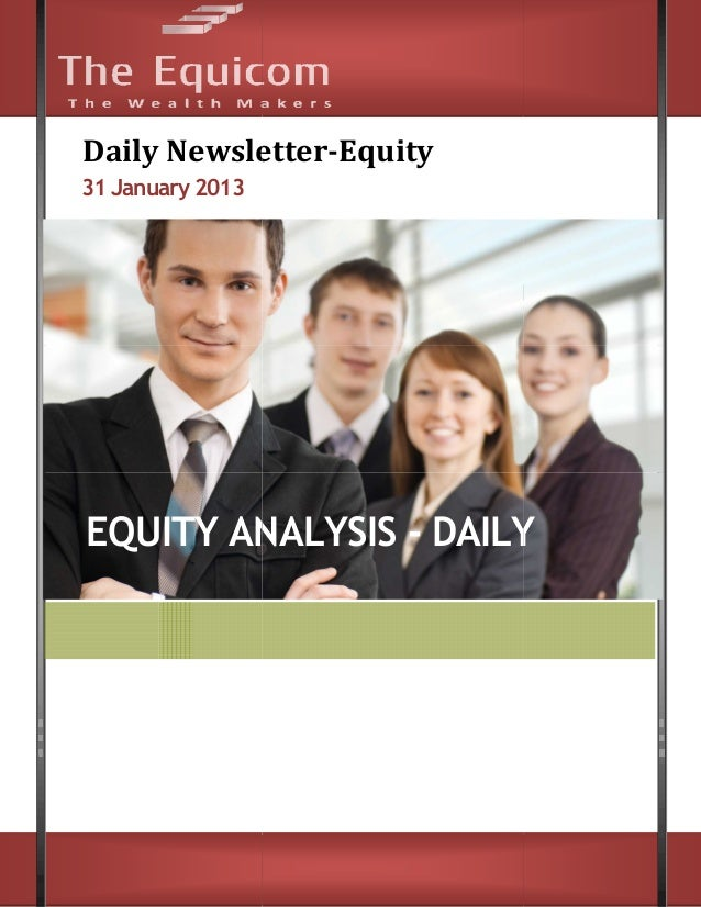 Daily Newsletter      Newsletter-Equity31 January 2013EQUITY ANALYSIS - DAILY