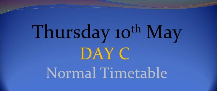Thursday 10th May     DAY C Normal Timetable