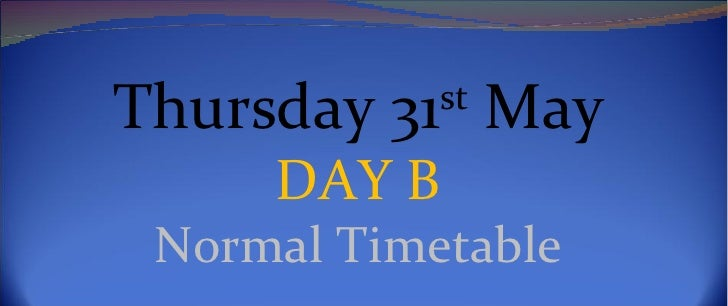 Thursday 31st May     DAY B Normal Timetable