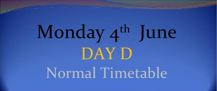 Monday 4th June    DAY DNormal Timetable
