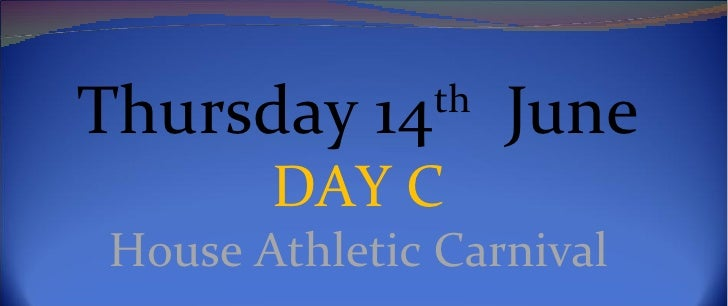 Thursday 14th June        DAY C House Athletic Carnival