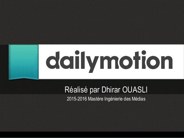 Réalisé par Dhirar OUASLI 2015-2016 Mastère Ingénierie des Médias