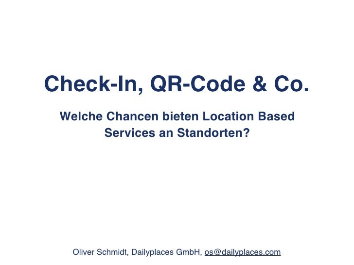 Check-In, QR-Code & Co. Welche Chancen bieten Location Based       Services an Standorten?   Oliver Schmidt, Dailyplaces G...
