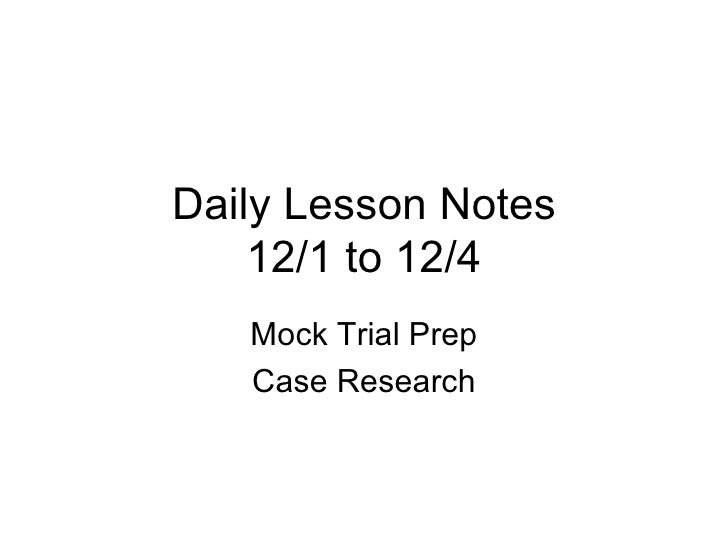 Daily Lesson Notes 12/1 to 12/4 Mock Trial Prep Case Research