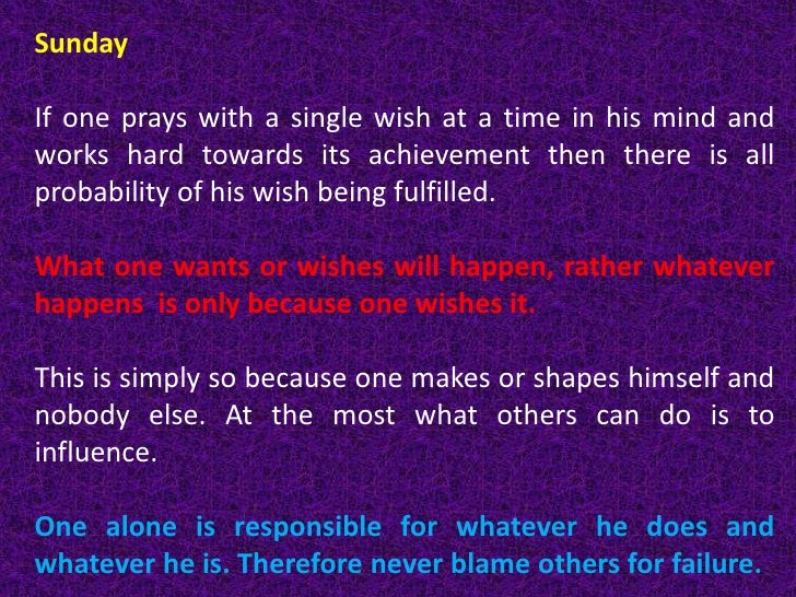 Sunday  <br />If one prays with a single wish at a time in his mind and works hard towards its achievement then there is a...