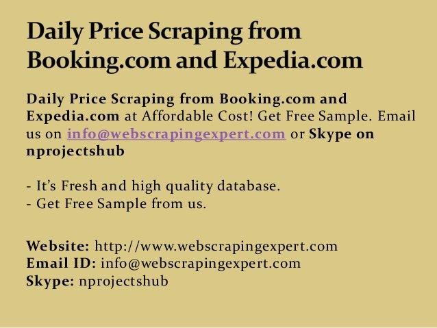 Daily Price Scraping from Booking.com and Expedia.com at Affordable Cost! Get Free Sample. Email us on info@webscrapingexp...