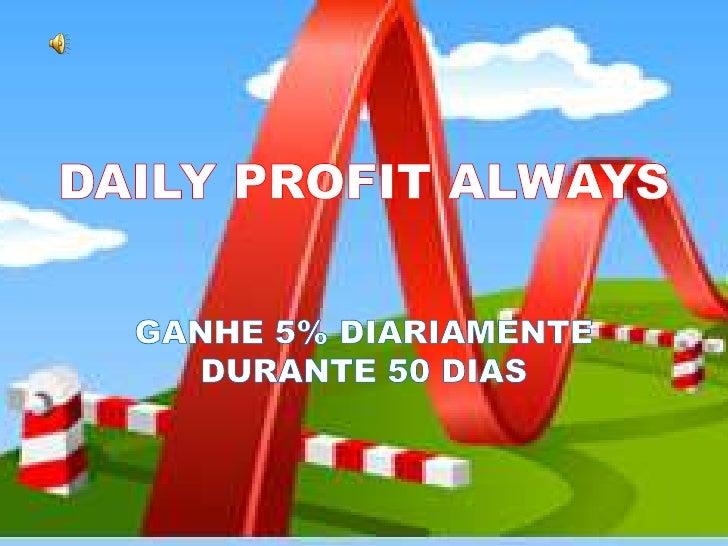 •   DailyProfitAlways é uma plataforma de    publicidade online que você pode usar para    trazer qualidade de tráfego par...