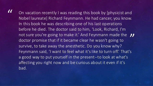 """"""" """" On vacation recently I was reading this book by [physicist and Nobel laureate] Richard Feynmann. He had cancer, you kn..."""