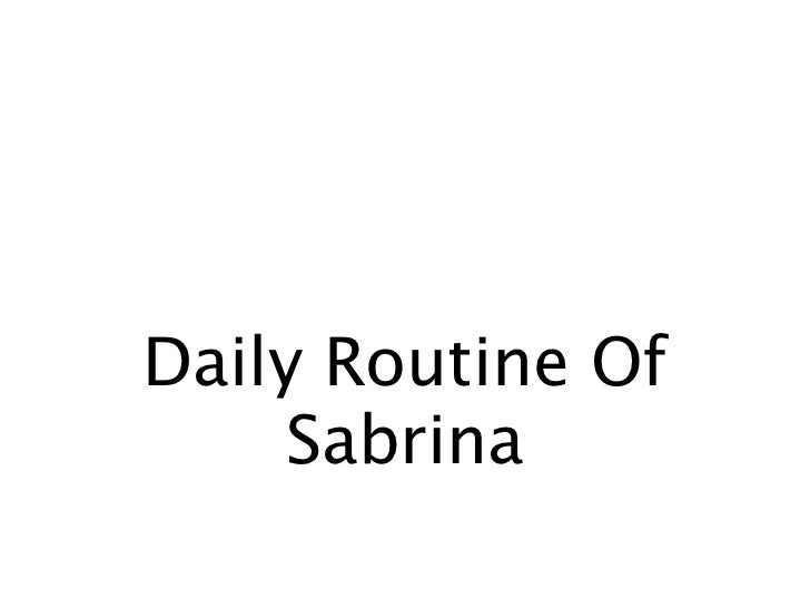 Daily Routine Of     Sabrina