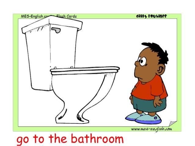 Go to bathroom