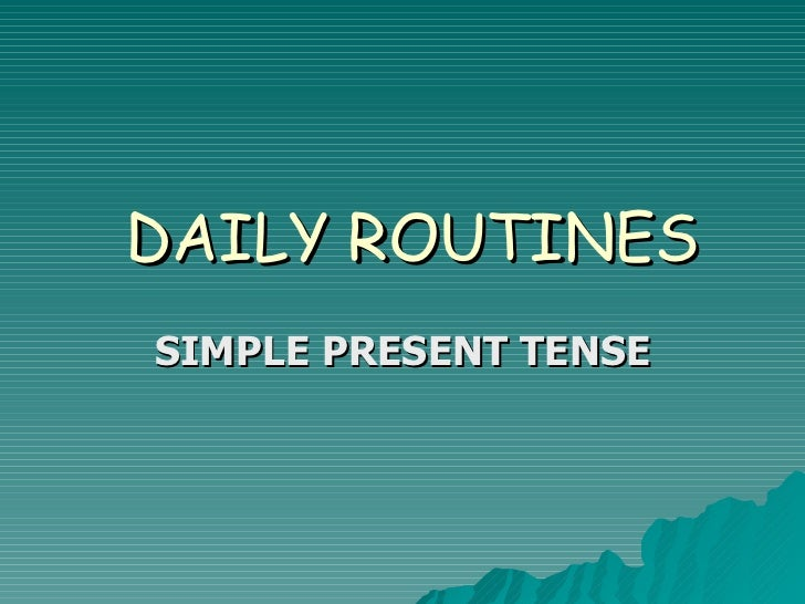 DAILY ROUTINES SIMPLE PRESENT TENSE